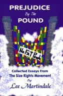 Prejudice By The Pound: Collected Essays From The Size Rights Movement by Lee Martindale